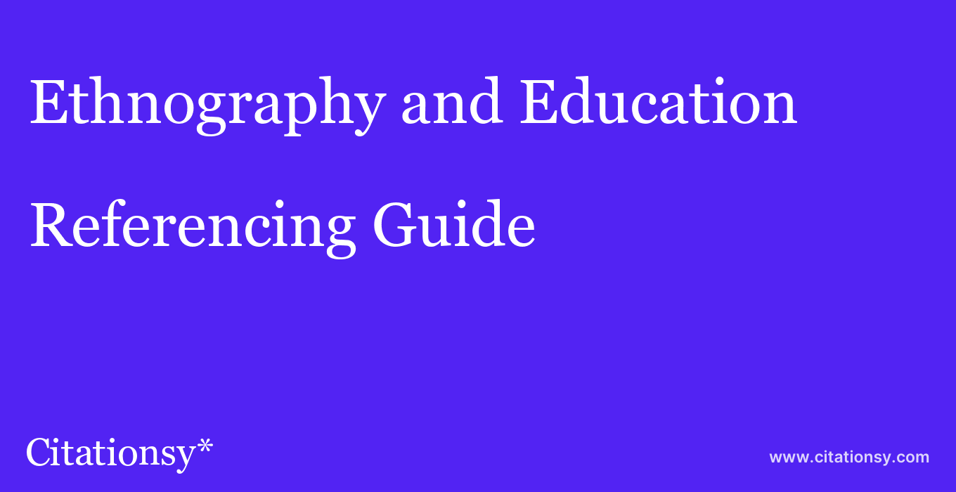 cite Ethnography and Education  — Referencing Guide